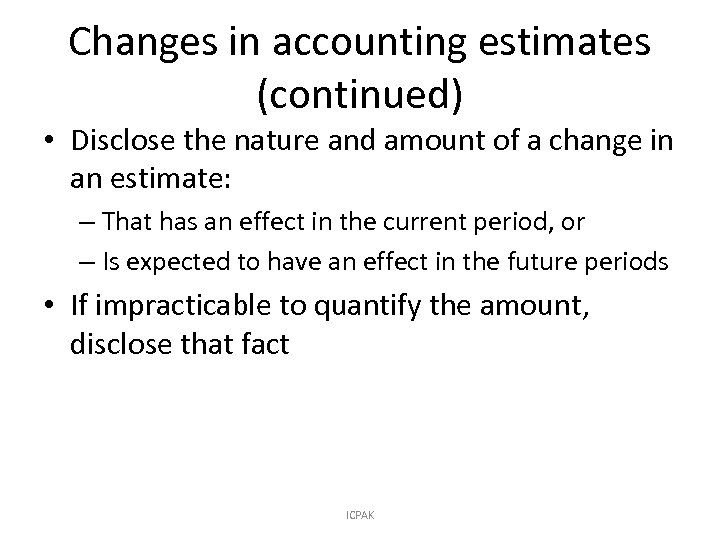 Changes in accounting estimates (continued) • Disclose the nature and amount of a change