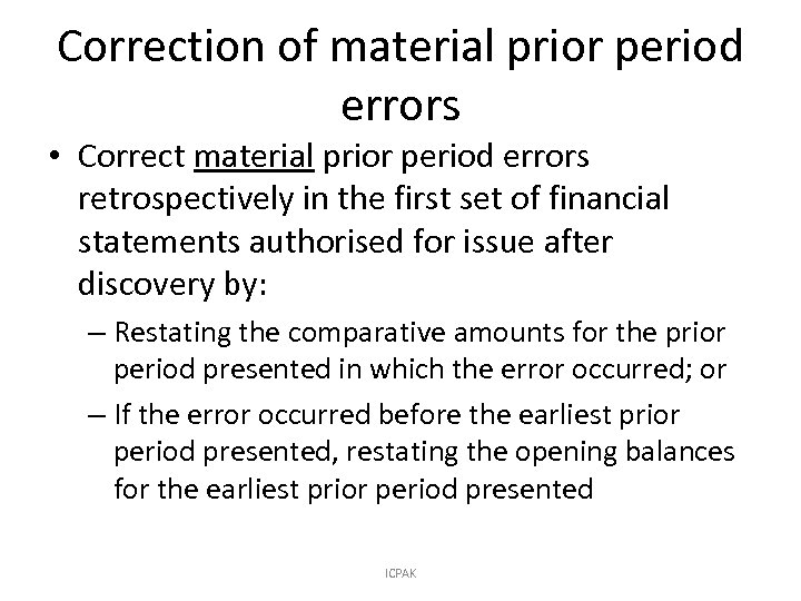 Correction of material prior period errors • Correct material prior period errors retrospectively in