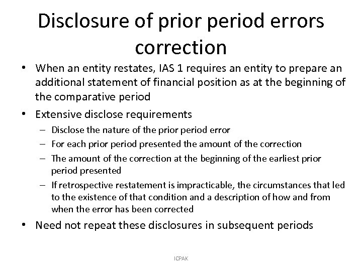Disclosure of prior period errors correction • When an entity restates, IAS 1 requires