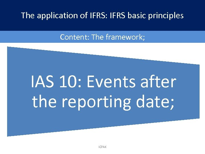 The application of IFRS: IFRS basic principles Content: The framework; IAS 10: Events after