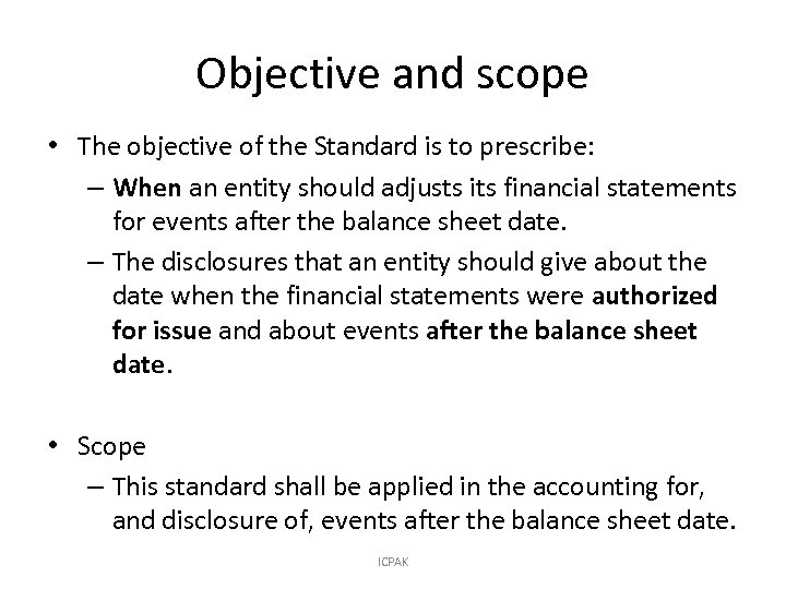 Objective and scope • The objective of the Standard is to prescribe: – When