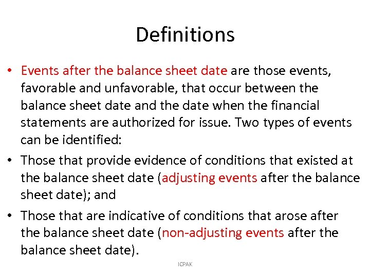 Definitions • Events after the balance sheet date are those events, favorable and unfavorable,