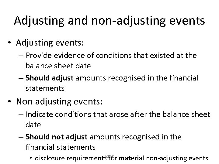 Adjusting and non-adjusting events • Adjusting events: – Provide evidence of conditions that existed