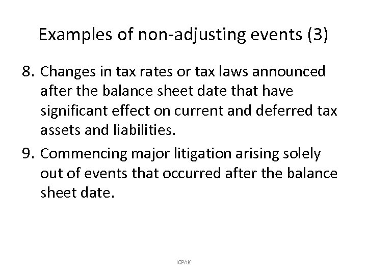 Examples of non-adjusting events (3) 8. Changes in tax rates or tax laws announced