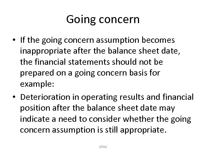 Going concern • If the going concern assumption becomes inappropriate after the balance sheet
