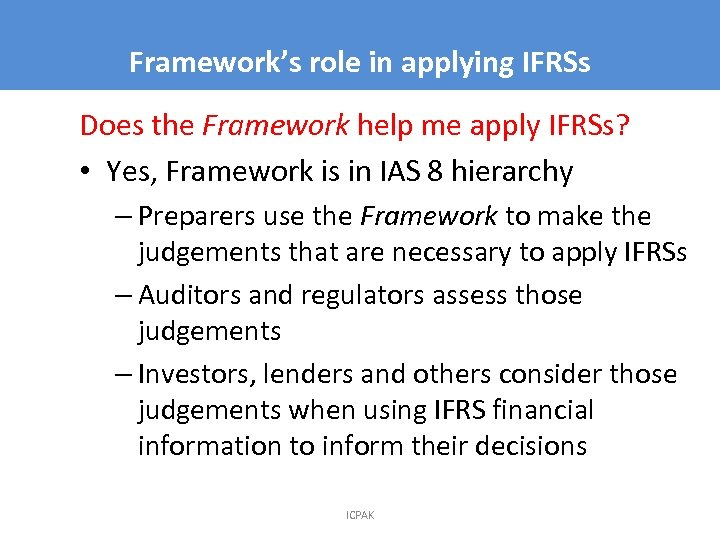 Framework's role in applying IFRSs 6 Does the Framework help me apply IFRSs? •