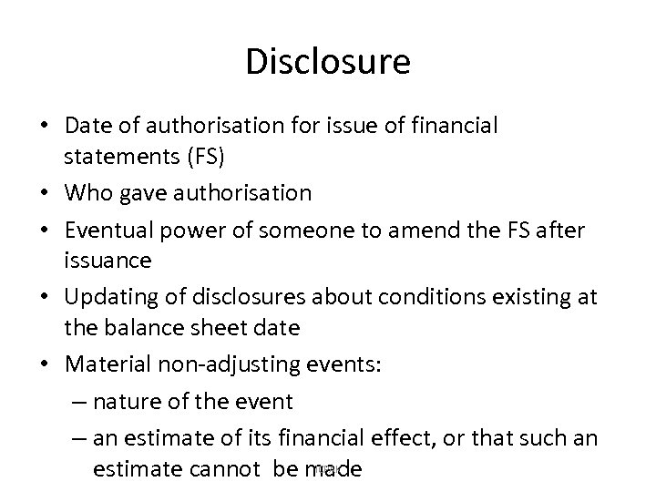 Disclosure • Date of authorisation for issue of financial statements (FS) • Who gave