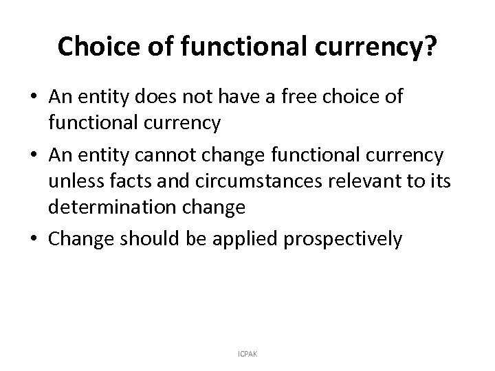 Choice of functional currency? • An entity does not have a free choice of