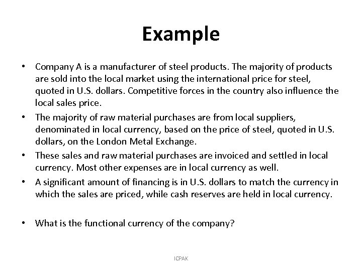 Example • Company A is a manufacturer of steel products. The majority of products