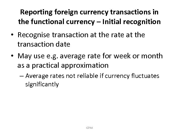 Reporting foreign currency transactions in the functional currency – Initial recognition • Recognise transaction