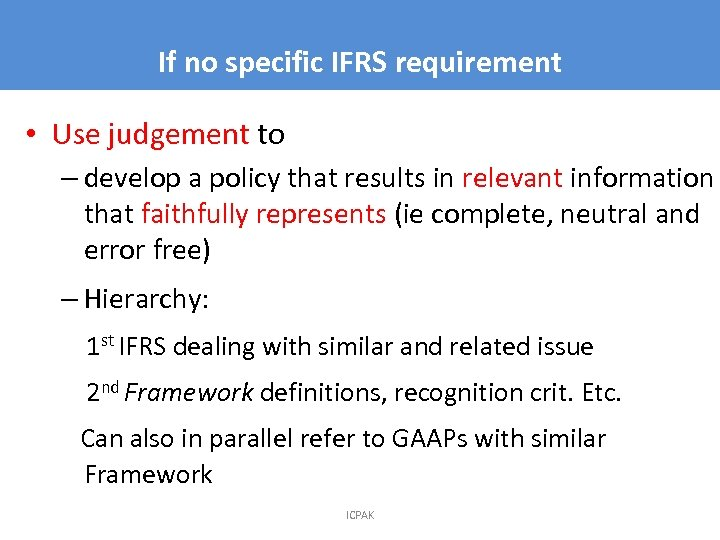 If no specific IFRS requirement 7 • Use judgement to – develop a policy