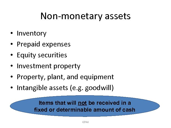Non-monetary assets • • • Inventory Prepaid expenses Equity securities Investment property Property, plant,