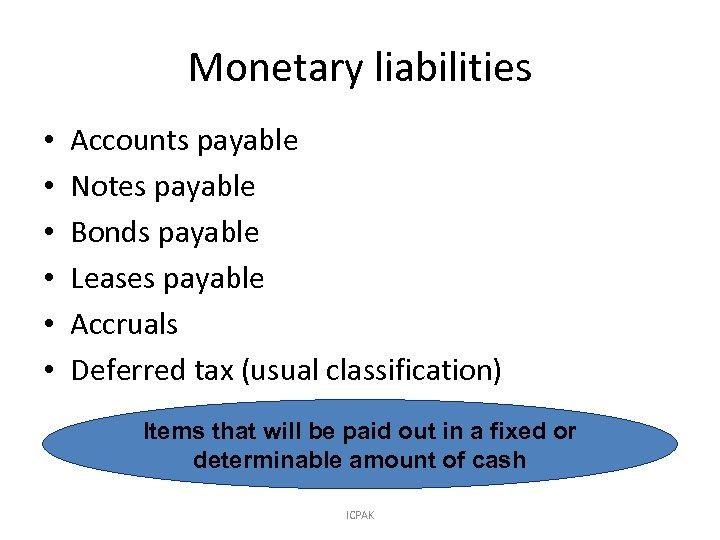 Monetary liabilities • • • Accounts payable Notes payable Bonds payable Leases payable Accruals