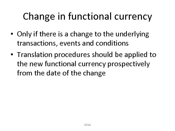 Change in functional currency • Only if there is a change to the underlying