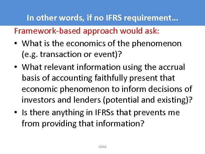 In other words, if no IFRS requirement… 8 Framework-based approach would ask: • What