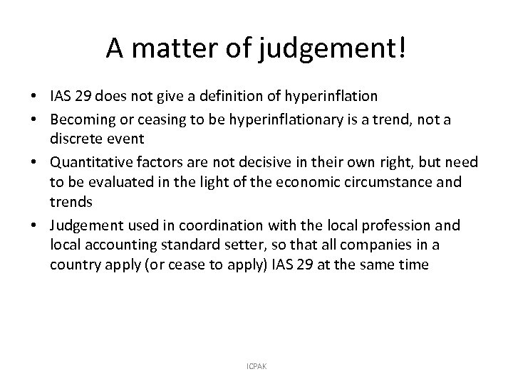 A matter of judgement! • IAS 29 does not give a definition of hyperinflation
