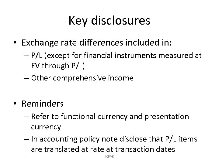 Key disclosures • Exchange rate differences included in: – P/L (except for financial instruments