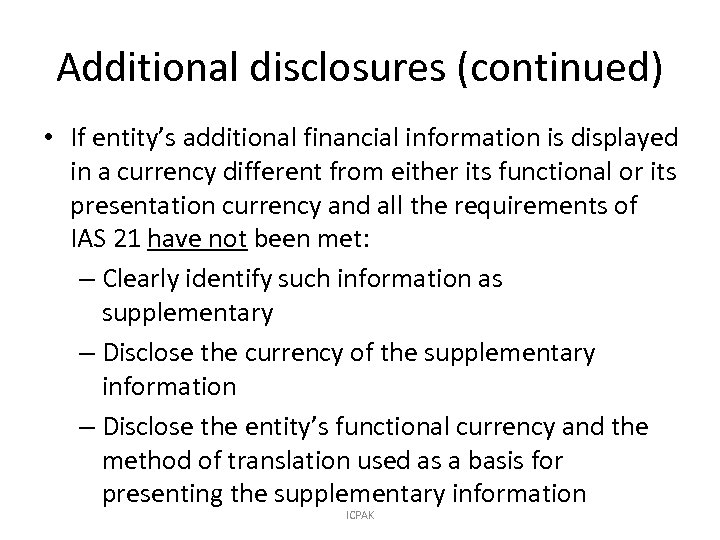 Additional disclosures (continued) • If entity's additional financial information is displayed in a currency
