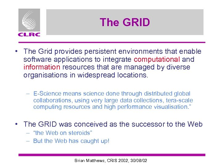 The GRID • The Grid provides persistent environments that enable software applications to integrate