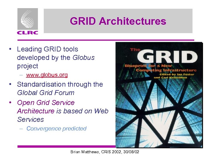 GRID Architectures • Leading GRID tools developed by the Globus project – www. globus.