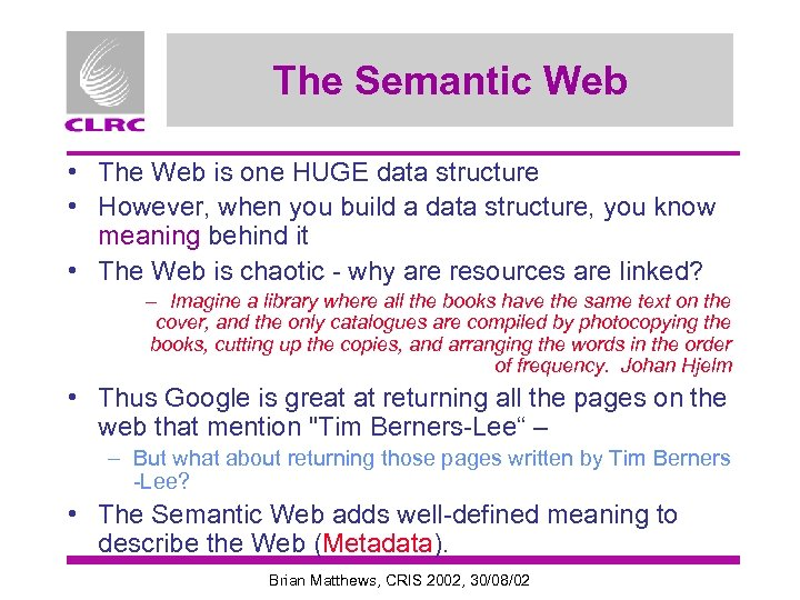 The Semantic Web • The Web is one HUGE data structure • However, when