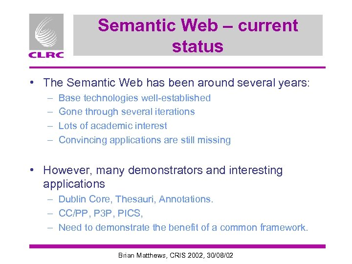 Semantic Web – current status • The Semantic Web has been around several years: