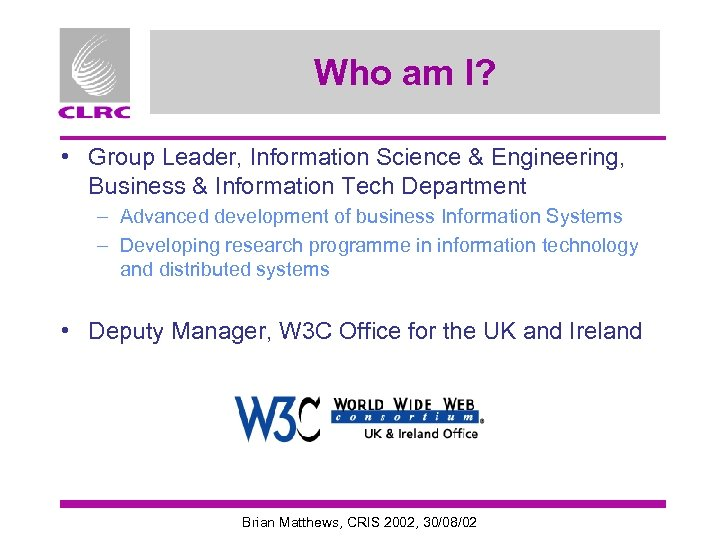 Who am I? • Group Leader, Information Science & Engineering, Business & Information Tech