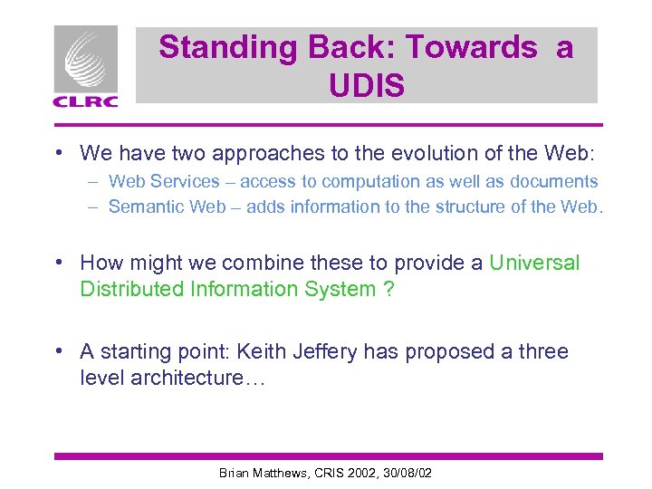 Standing Back: Towards a UDIS • We have two approaches to the evolution of