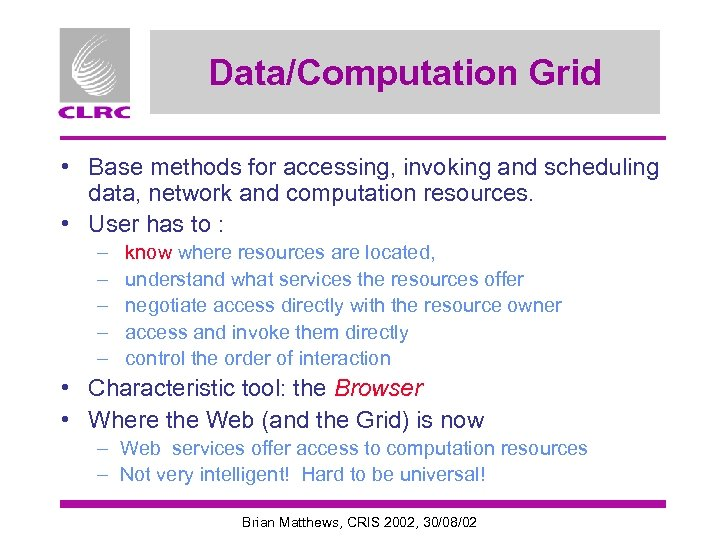 Data/Computation Grid • Base methods for accessing, invoking and scheduling data, network and computation