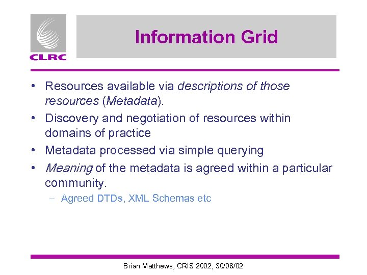 Information Grid • Resources available via descriptions of those resources (Metadata). • Discovery and