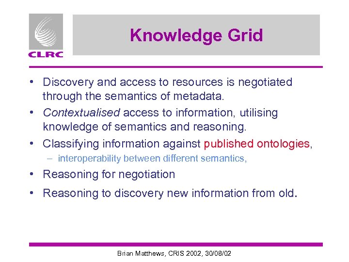 Knowledge Grid • Discovery and access to resources is negotiated through the semantics of