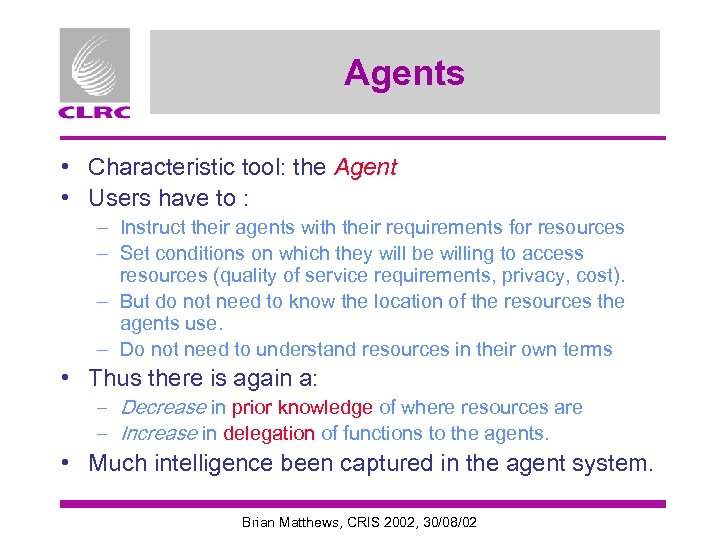 Agents • Characteristic tool: the Agent • Users have to : – Instruct their