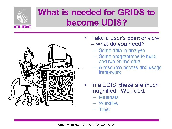 What is needed for GRIDS to become UDIS? • Take a user's point of