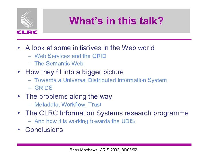 What's in this talk? • A look at some initiatives in the Web world.