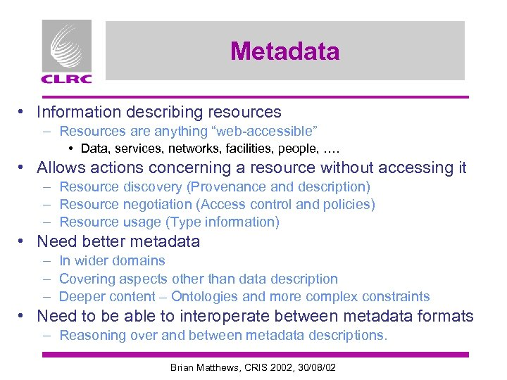 """Metadata • Information describing resources – Resources are anything """"web-accessible"""" • Data, services, networks,"""