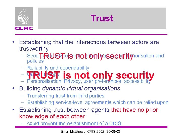 Trust • Establishing that the interactions between actors are trustworthy – Security: access control,
