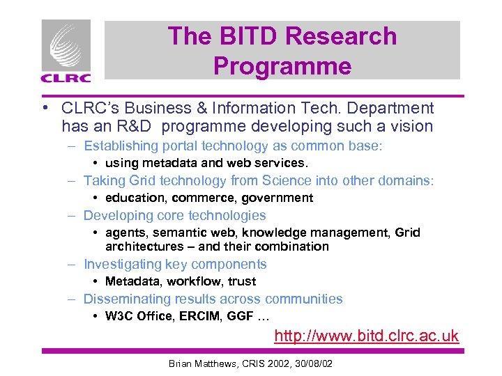 The BITD Research Programme • CLRC's Business & Information Tech. Department has an R&D