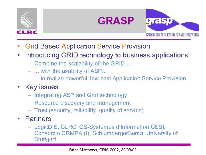 GRASP • Grid Based Application Service Provision • Introducing GRID technology to business applications