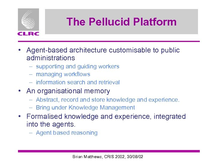 The Pellucid Platform • Agent-based architecture customisable to public administrations – supporting and guiding