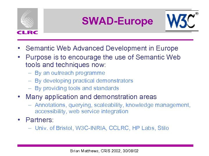 SWAD-Europe • Semantic Web Advanced Development in Europe • Purpose is to encourage the