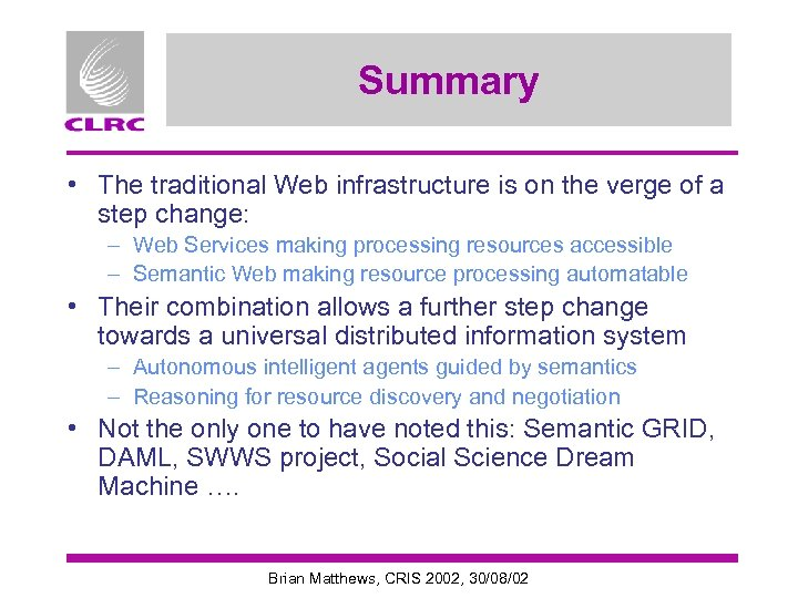 Summary • The traditional Web infrastructure is on the verge of a step change: