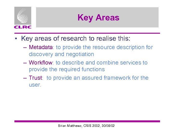 Key Areas • Key areas of research to realise this: – Metadata: to provide