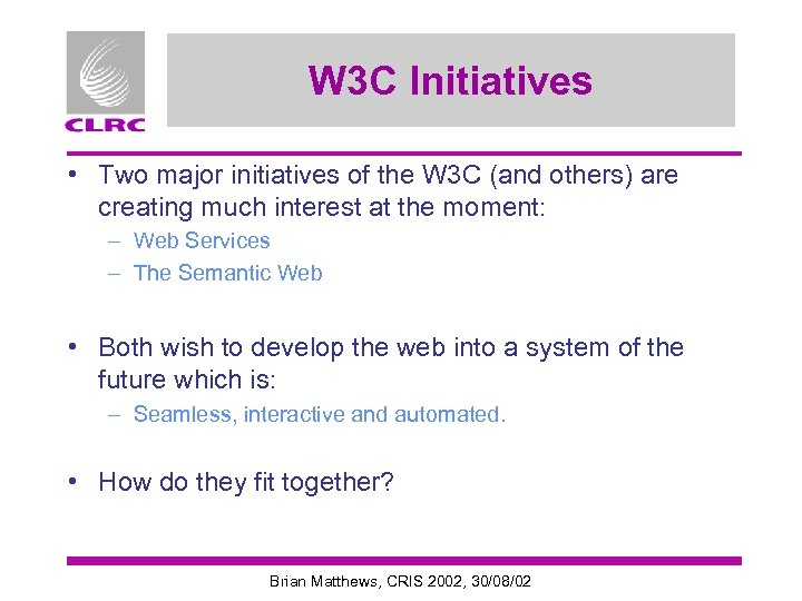 W 3 C Initiatives • Two major initiatives of the W 3 C (and