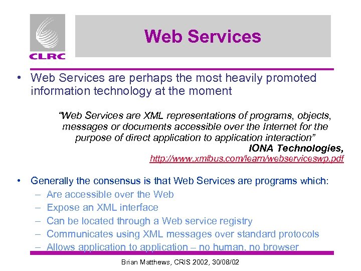 Web Services • Web Services are perhaps the most heavily promoted information technology at