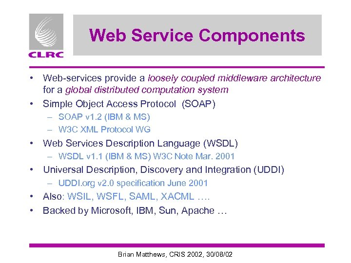 Web Service Components • Web-services provide a loosely coupled middleware architecture for a global