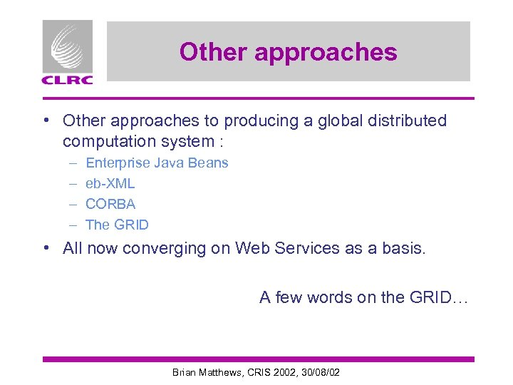 Other approaches • Other approaches to producing a global distributed computation system : –