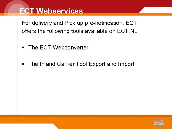 ECT Webservices For delivery and Pick up pre-notification, ECT offers the following tools available
