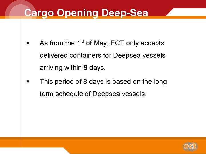 Cargo Opening Deep-Sea § As from the 1 st of May, ECT only accepts