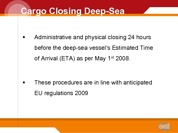 Cargo Closing Deep-Sea § Administrative and physical closing 24 hours before the deep-sea vessel's