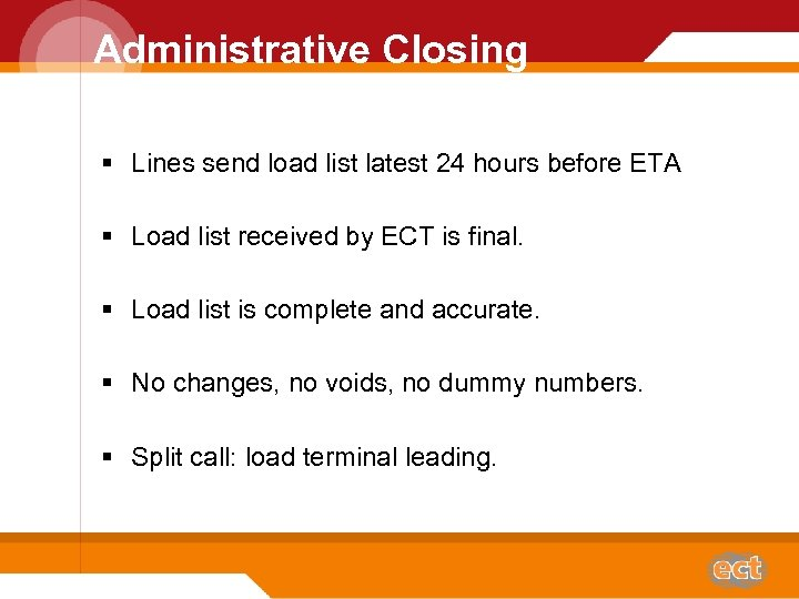 Administrative Closing § Lines send load list latest 24 hours before ETA § Load